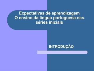 Expectativas de aprendizagem O ensino da l ngua portuguesa nas s ries iniciais