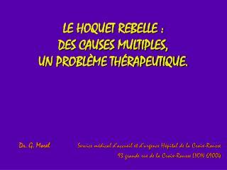 LE HOQUET REBELLE :  DES CAUSES MULTIPLES,  UN PROBL ME TH RAPEUTIQUE.