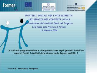 SPORTELLI SOCIALI PER L ACCESSIBILITA   DEI SERVIZI NEI CONTESTI LOCALI  Presentazione dei risultati finali del Progetto