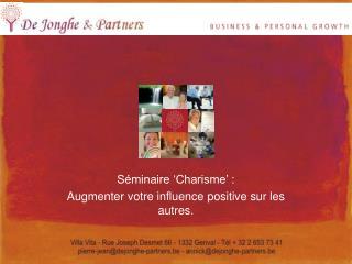 S minaire  Charisme  :  Augmenter votre influence positive sur les autres.