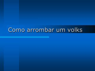 Como arrombar um volks