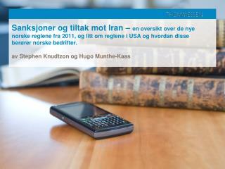 Sanksjoner og tiltak mot Iran   en oversikt over de nye norske reglene fra 2011, og litt om reglene i USA og hvordan dis