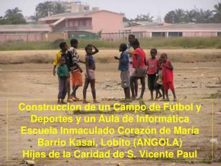 Construccion de un Campo de F tbol y Deportes y un Aula de Inform tica Escuela Inmaculado Coraz n de Mar a Barrio Kasai,