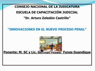 CONSEJO NACIONAL DE LA JUDICATURA ESCUELA DE CAPACITACI N JUDICIAL  Dr. Arturo Zeled n Castrillo    INNOVACIONES EN EL N