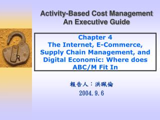 Chapter 4 The Internet, E-Commerce, Supply Chain Management, and Digital Economic: Where does ABC