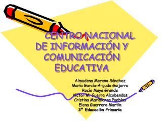 CENTRO NACIONAL DE INFORMACI N Y COMUNICACI N EDUCATIVA