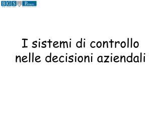 I sistemi di controllo nelle decisioni aziendali