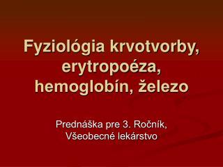Fyziol gia krvotvorby, erytropo za, hemoglob n,  elezo