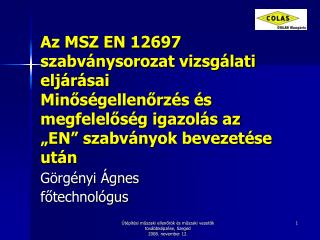 Az MSZ EN 12697 szabv nysorozat vizsg lati elj r sai Minos gellenorz s  s megfelelos g igazol s az  EN  szabv nyok bevez
