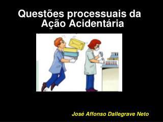 Quest es processuais da A  o Acident ria                  Jos  Affonso Dallegrave Neto