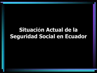Situaci n Actual de la Seguridad Social en Ecuador