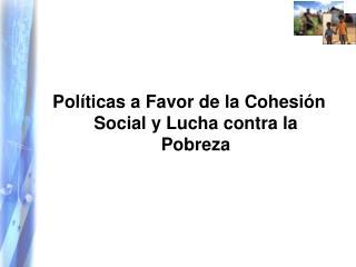 Pol ticas a Favor de la Cohesi n Social y Lucha contra la Pobreza