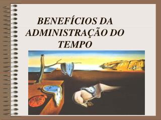 BENEF CIOS DA ADMINISTRA  O DO TEMPO