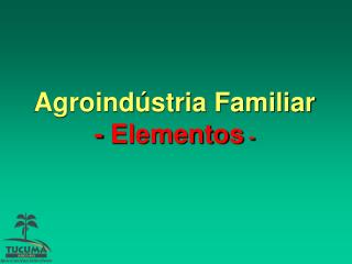 Agroind stria Familiar - Elementos -