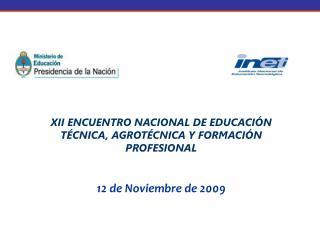 XII ENCUENTRO NACIONAL DE EDUCACI N T CNICA, AGROT CNICA Y FORMACI N PROFESIONAL  12 de Noviembre de 2009