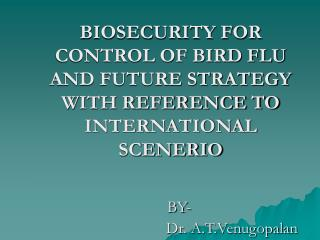 BIOSECURITY FOR CONTROL OF BIRD FLU AND FUTURE STRATEGY WITH REFERENCE TO INTERNATIONAL SCENERIO