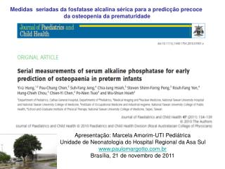 Medidas  seriadas da fosfatase alcalina s rica para a predic  o precoce  da osteopenia da prematuridade
