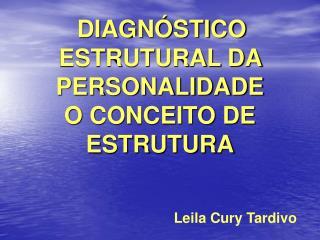 DIAGN STICO ESTRUTURAL DA PERSONALIDADE O CONCEITO DE ESTRUTURA   Leila Cury Tardivo