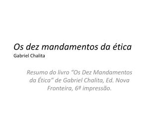 Os dez mandamentos da  tica Gabriel Chalita