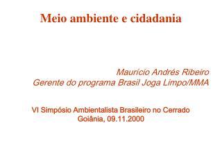 Meio ambiente e cidadania     Maur cio Andr s Ribeiro Gerente do programa Brasil Joga Limpo
