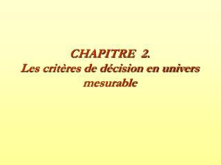 CHAPITRE  2. Les crit res de d cision en univers mesurable
