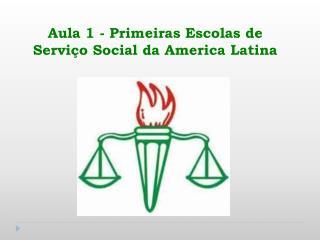 Aula 1 - Primeiras Escolas de  Servi o Social da America Latina