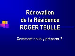 R novation  de la R sidence  ROGER TEULLE