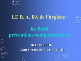 LE B. A. BA de l hygi ne :   les BMR pr cautions compl mentaires