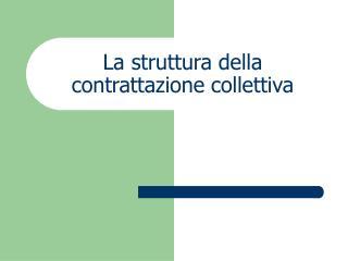 La struttura della contrattazione collettiva