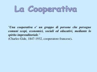 Una cooperativa e un gruppo di persone che persegue comuni scopi, economici, sociali ed educativi, mediante lo spirito i