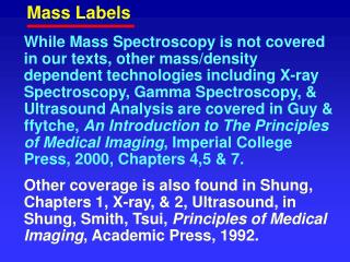 While Mass Spectroscopy is not covered in our texts, other mass
