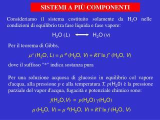 Consideriamo il sistema costituito solamente da H2O nelle condizioni di equilibrio tra fase liquida e fase vapore: