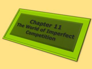 Chapter 11 The World of Imperfect Competition