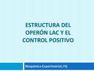 Estructura del oper n lac y el control positivo