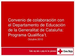 Convenio de colaboraci n con el Departamento de Educaci n de la Generalitat de Catalu a: Programa Qualifica t.