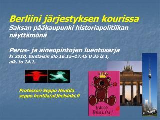 Berliini j rjestyksen kourissa Saksan p  kaupunki historiapolitiikan n ytt m n   Perus- ja aineopintojen luentosarja kl