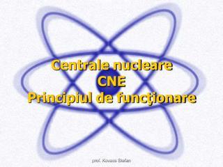 Centrale nucleare CNE Principiul de functionare