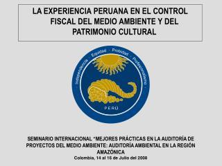 LA EXPERIENCIA PERUANA EN EL CONTROL FISCAL DEL MEDIO AMBIENTE Y DEL PATRIMONIO CULTURAL