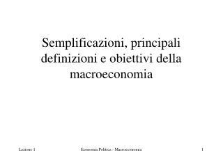 Semplificazioni, principali definizioni e obiettivi della macroeconomia