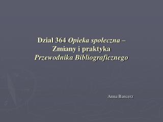 Dzial 364 Opieka spoleczna   Zmiany i praktyka Przewodnika Bibliograficznego