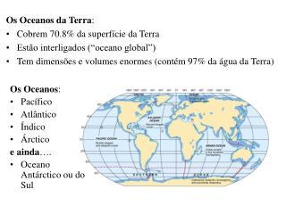 Os Oceanos da Terra:  Cobrem 70.8 da superf cie da Terra Est o interligados  oceano global  Tem dimens es e volumes enor