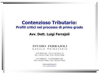 Contenzioso Tributario:   Profili critici nel processo di primo grado   Avv. Dott. Luigi Ferrajoli