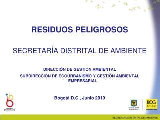 RESIDUOS PELIGROSOS  SECRETAR A DISTRITAL DE AMBIENTE  DIRECCI N DE GESTI N AMBIENTAL SUBDIRECCI N DE ECOURBANISMO Y GES