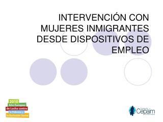 INTERVENCI N CON MUJERES INMIGRANTES DESDE DISPOSITIVOS DE EMPLEO