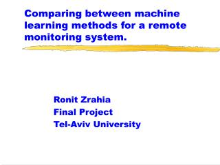Comparing between machine learning methods for a remote monitoring system.