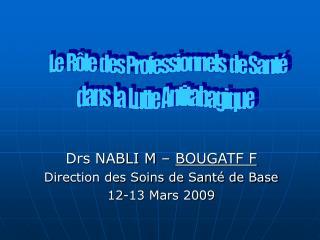 Drs NABLI M   BOUGATF F Direction des Soins de Sant  de Base 12-13 Mars 2009