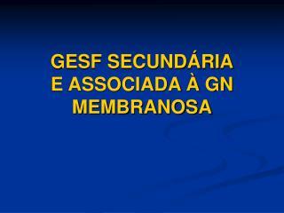 GESF SECUND RIA E ASSOCIADA   GN MEMBRANOSA