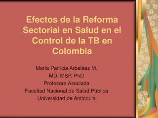 Efectos de la Reforma Sectorial en Salud en el Control de la TB en Colombia