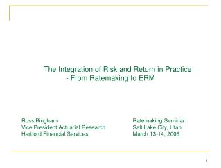 The Integration of Risk and Return in Practice  - From Ratemaking to ERM     Russ Bingham    Ratemaking Seminar  Vice Pr