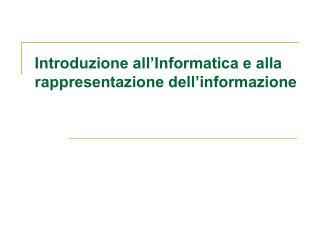 Introduzione all Informatica e alla rappresentazione dell informazione
